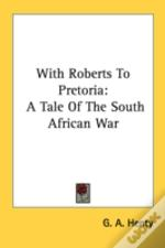 With Roberts To Pretoria: A Tale Of The