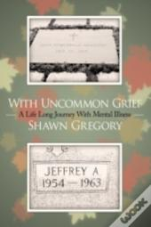 With Uncommon Grief: A Life Long Journey