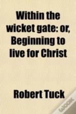 Within The Wicket Gate: Or, Beginning To