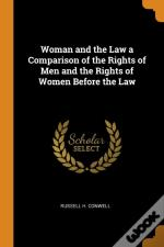 Woman And The Law A Comparison Of The Rights Of Men And The Rights Of Women Before The Law