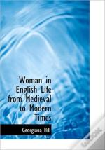 Woman In English Life From Medieval To M