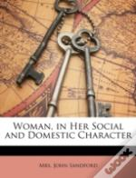 Woman, In Her Social And Domestic Charac