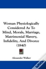 Woman Physiologically Considered As To M