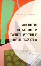 Womanhood And Girlhood In Twenty-First-Century Middle Class Kenya