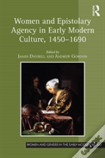 Women And Epistolary Agency In Early Modern Culture, 1450-1690
