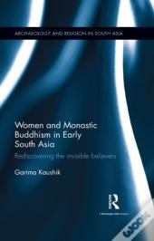 Women And Monastic Buddhism In Early South Asia