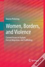 Women, Borders, And Violence : Current Issues In Asylum, Forced Migration, And Trafficking