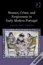 Women, Crime, And Forgiveness In Early Modern Portugal