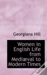 Women In English Life From Mediaval To Modern Times