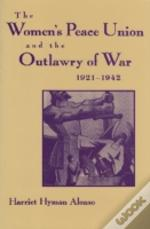 Women'S Peace Union And The Outlawry Of War, 1921-42