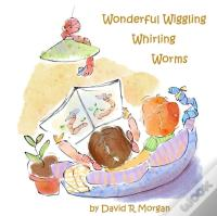 «Wonderful Wiggling Whirling Worms»: EPUB DJVU 978-1946908889