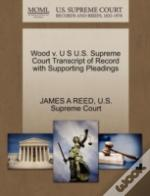 Wood V. U S U.S. Supreme Court Transcript Of Record With Supporting Pleadings