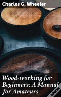 Baixar Grátis De PDF Wood-Working For Beginners: A Manual For Amateurs