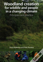 Woodland Creation For Wildlife And People In A Changing Climate Principles And Practice