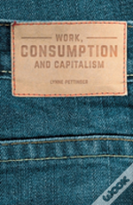 Work, Consumption And Capitalism
