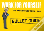 Work For Yourself: Bullet Guides