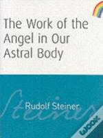 Work Of The Angel In Our Astral Body