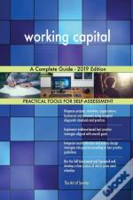 Working Capital A Complete Guide - 2019 Edition