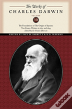 Works Of Charles Darwinthe Foundations Of The Origin Of The Species: Two Essays Written In 1842 And 1844