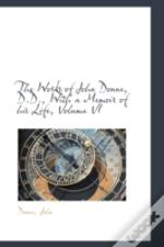 Works Of John Donne, D.D., With A Memoir Of His Life, Volume Vi