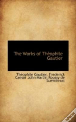 Wook.pt - Works Of Theophile Gautier