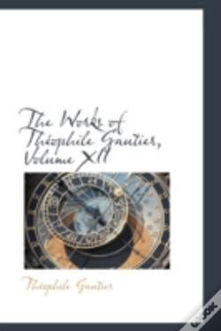 Wook.pt - Works Of Theophile Gautier, Volume Xii