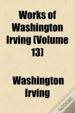 Works Of Washington Irving Volume 13