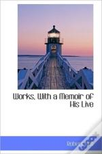 Works, With A Memoir Of His Live