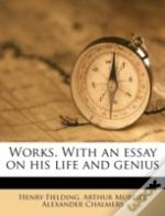 Works. With An Essay On His Life And Gen