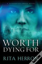 Worth Dying For A Slaughter Creek Novel
