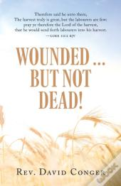 Wounded ... But Not Dead!