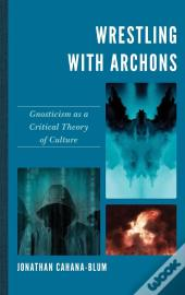 Wrestling With Archons