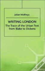 Writing London: The Trace Of The Urban Text From Blake To Dickens