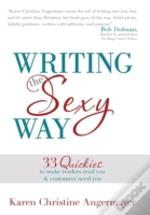 Writing The Sexy Way: 33 Quickies To Make Readers Read You And Customers Need You