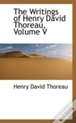 Writings Of Henry David Thoreau, Volume V