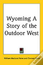 Wyoming A Story Of The Outdoor West