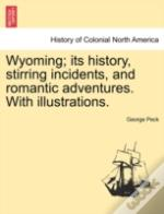 Wyoming; Its History, Stirring Incidents