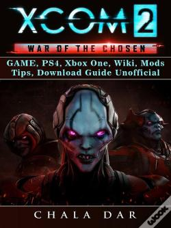 Wook.pt - Xcom 2 War Of The Chosen Game, Ps4, Xbox One, Wiki, Mods, Tips, Download Guide Unofficial