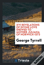 Xvi Revelations Of Divine Love Shewed To Mother Juliana Of Norwich 1373