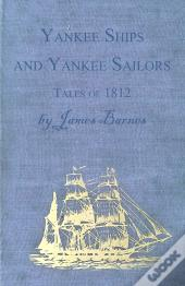 Yankee Ships And Yankee Sailors - Tales Of 1812