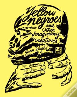 Wook.pt - Yellow Negroes And Other Imaginary Creatures