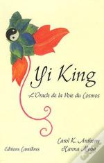 Yi King ; L'Oracle De La Voie Du Cosmos
