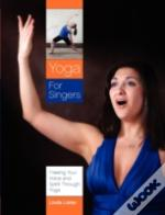 Yoga For Singers: Freeing Your Voice And