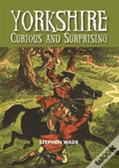 Yorkshire - Curious & Surprising
