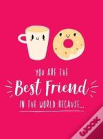 You Are The Best Friend In The World Because...