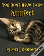 You Don'T Have To Be Purrrrfect