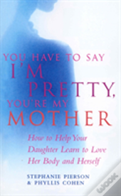 You Have To Say I'M Pretty, You'Re My Mother