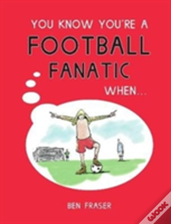 Wook.pt - You Know You'Re A Football Fanatic When...