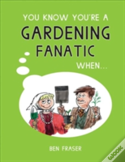Wook.pt - You Know You'Re A Gardening Fanatic When...