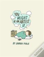 You Might Be An Artist If ... .